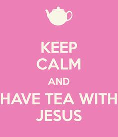 keepcalm_andhavetea_withjesus
